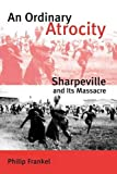 img - for An Ordinary Atrocity: Sharpeville and Its Massacre book / textbook / text book