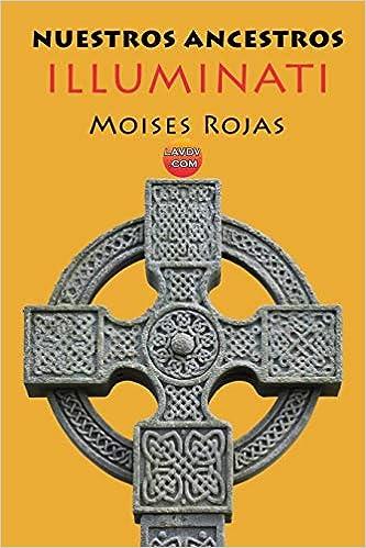 Nuestros Ancestros Illuminati: Los celtas: 3 Series Illuminati: Amazon.es: Rojas, Moisés: Libros