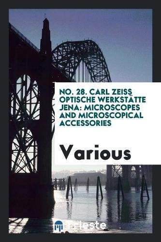 Read Online No. 28. Carl Zeiss Optische Werkstätte Jena: Microscopes and Microscopical Accessories pdf