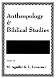 Anthropology and Biblical Studies, M. Aguilar and L. Lawrence, 905854026X