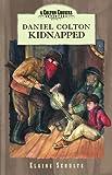 Daniel Colton Kidnapped, Elaine L. Schulte, 1579245668