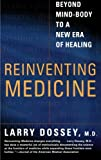 Reinventing Medicine, Larry Dossey and Dossey, 0062516442