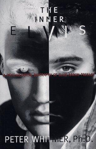 Inner Elvis: A Psychological Biography of Elvis Aaron Presley