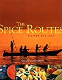 The Spice Routes Recipes and Lore, Chris Caldicott and Carolyn Caldicott, 1579590667