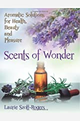 Scents of Wonder: Aromatic Solutions for Health, Beauty and Pleasure Paperback