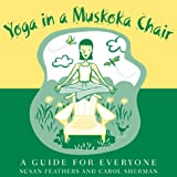 Yoga in an Muskoka Chair: A Guide for Everyone