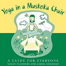 Yoga in an Muskoka Chair: A Guide for Everyone