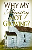 Why My Ministry Not Growing?, Victoria Brown, 1886528578