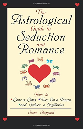 Download The Astrological Guide To Seduction And Romance: How to Love Libra, Turn on a Taurus, and Seduce a Sagittarius pdf