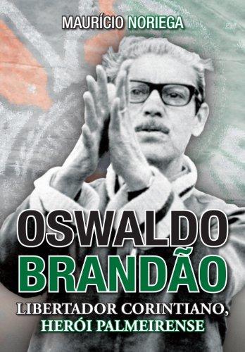 Oswaldo Brandão: libertador corintiano, herói palmeirense (Portuguese Edition)