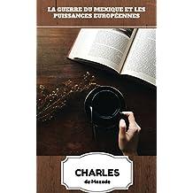 La Guerre du Mexique et les Puissances européennes (Récit Historique) (French Edition)