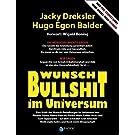 Wunsch-Bullshit im Universum. Eine Kritik der Wunsch-Bestellungen im Universum von Rhonda Byrne, Pierre Franckh, Bärbel Mohr, Esther Hicks und Kurt Tepperwein