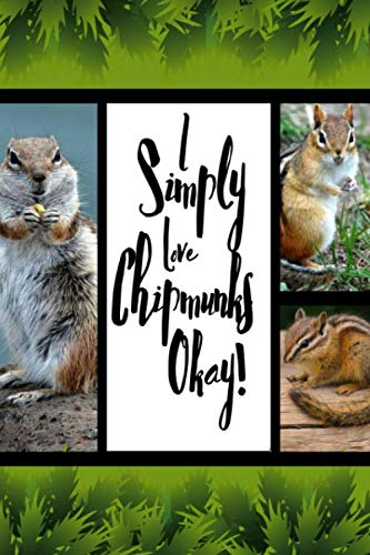 I simply Love Chipmunks Okay: Notepad For Animal Lovers (6x9 Inches) ()