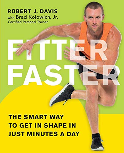 Fitter Faster: The Smart Way to Get in Shape in Just Minutes a Day (The Best Way To Get In Shape)