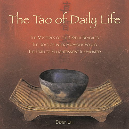 The Tao of Daily Life: The Mysteries of the Orient Revealed The Joys of Inner Harmony Found The Path to  Enlightenment I