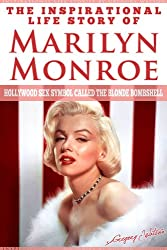 Marilyn Monroe - The Inspirational Life Story Of Marilyn Monroe, Hollywood Sex Symbol Called The Blonde Bombshell (Inspirational Life Stories By Gregory Watson Book 15)