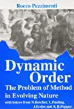 Dynamic Order : The Problem of Method in Evolving Nature, Pezzimenti, Rocco and Pauling, Linus, 0852444907
