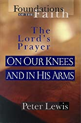 The Lord's Prayer: On Our Knees and in His Arms (Foundations of the Faith (Moody))