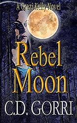 Rebel Moon: A Grazi Kelly Novel: Book 3 (Grazi Kelly Novel Series)