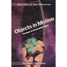 Objects in Motion: Principles of Classical Mechanics (Secrets of the Universe) by Fleisher, Paul (2001) Hardcover