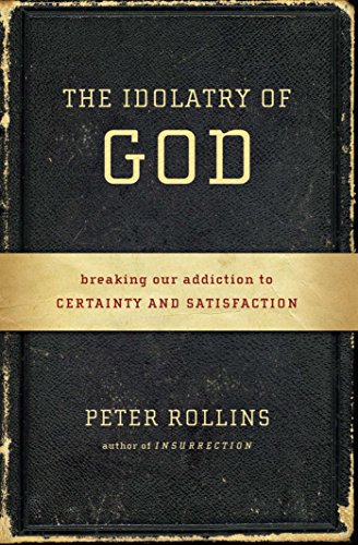 The Idolatry of God: Breaking Our Addiction to Certainty and Satisfaction [Peter Rollins] (Tapa Blanda)
