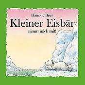 Kleiner Eisbär nimm mich mit! | Hans de Beer