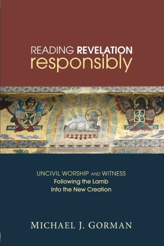 Reading Revelation Responsibly: Uncivil Worship and Witness: Following the Lamb into the New Creation [Michael J. Gorman] (Tapa Blanda)