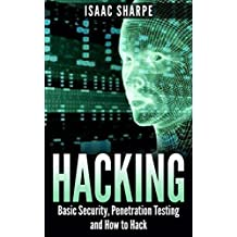 Hacking: Basic Security, Penetration Testing and How to Hack (hacking, how to hack, penetration testing, basic security, arduino, python, engineering Book 1)