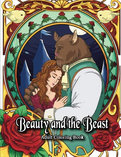 Beauty and the Beast Adult Coloring Book: A Romantic Fairy Tale Coloring Book for Adults and -