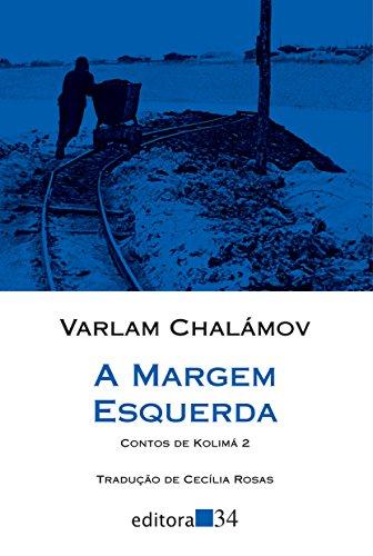 A Margem Esquerda. Contos de Kolimá - Volume 2