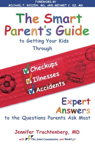 The Smart Parent's Guide: Getting Your Kids Through Checkups, Illnesses, and Accidents