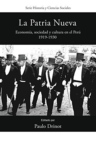La Patria Nueva: Economia, sociedad y cultura en el Peru, 1919-1930 (Historia y Ciencias Sociales) (Spanish Edition) (Tapa Blanda)