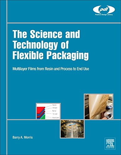 The Science And Technology Of Flexible Packaging: Multilayer Films From Resin And Process To End Use (Plastics Design Library)