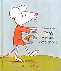Toto Y El Pez Desdichado / Toto And The Unlucky Fish (Spanish Edition): Catharina Valckx, Veronica Uribe: 9788493776787: Amazon.com: Books