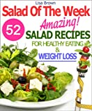 "Forget about 'boring salads' forever: Discover How To Make Healthy And Amazingly Delicious Salads For Weight Loss Using Only Easy-To-Find Ingredients From Your Local Supermarket…Geraldine Ahearn, TOP 500 REVIEWER, VINE VOICE:""Lisa Brown deliv..."