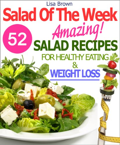 "Salad Of The Week: 52 Amazing Salad Recipes For Weight Loss And Healthy Eating ""The Delicious Way"" (Salads, Salads Recipes, Salads To Go, Salad Cookbook, … Cookbooks Collection Book 1) Pdf"