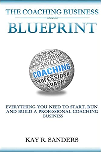 Amazon the coaching business blueprint everything you need to amazon the coaching business blueprint everything you need to start run and build a professional coaching business 9781508504771 kay r sanders malvernweather Image collections