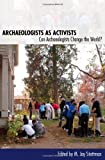 img - for Archaeologists as Activists: Can Archaeologists Change the World? book / textbook / text book