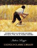Storia della grande guerra d'Italia, Vol. IX; Il mare nostro (Italian Edition)