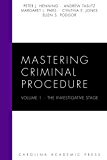 Mastering Criminal Procedure, Volume 1: The Investigative Stage (Carolina Academic Press Mastering Series)