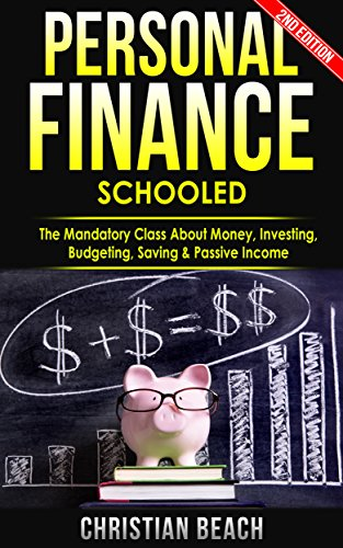 Personal Finance: Schooled - The Mandatory Class About Money, Investing, Budgeting, Saving & Passive Income (stock market, debt, capitalism Book 2)