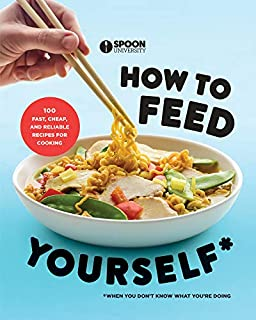 Book Cover: How to Feed Yourself: 100 Fast, Cheap, and Reliable Recipes for Cooking When You Don't Know What  You're Doing