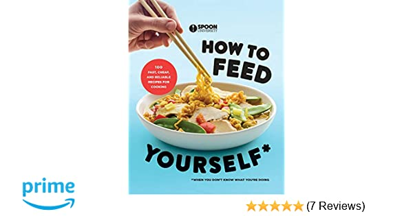 How To Feed Yourself 100 Fast Cheap And Reliable Recipes For