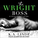 The Wright Boss: Wright Series, Book 2 Audiobook by K. A. Linde Narrated by Joe Arden, Lidia Dornet