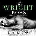The Wright Boss: Wright Series, Book 2 Hörbuch von K. A. Linde Gesprochen von: Joe Arden, Lidia Dornet