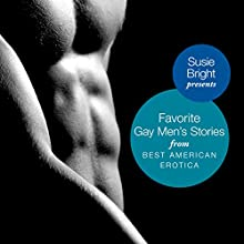 My Favorite Gay Men's Stories from Best American Erotica Audiobook by Susie Bright (editor), John Preston, Samuel Delaney, Steven Saylor, Aaron Travis, Lars Eighner, Dennis Cooper Narrated by Stefan Rudnicki, Mirron Willis, Christian Noble, Richard Brewer, Steve Hoye, Nelson George, Jeff Paul, Ian August