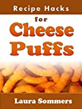Recipe Hacks for Cheese Puffs (Cooking on a Budget Book 10)