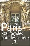 Paris, 300 facades pour curieux