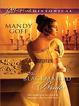 The Blackmailed Bride (Love Inspired Historical) by [Goff, Mandy]