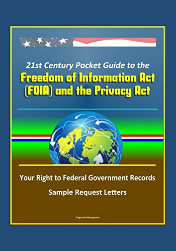 21st Century Pocket Guide to the Freedom of Information Act (FOIA) and the Privacy Act - Your Right to Federal Government Records, Sample Request Letters